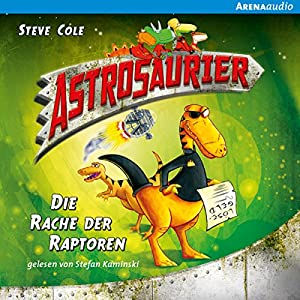 Die Rache der Raptoren (Astrosaurier 1) Hörbuch