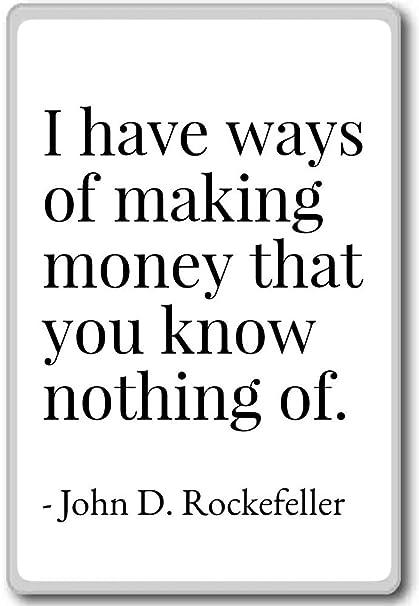 Amazoncom I Have Ways Of Making Money That You Kn John D