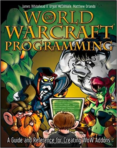 World of Warcraft Programming: A Guide and Reference for Creating