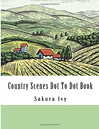 Country Scenes Dot To Dot Book: Easy to Read Dot to Dot Country Animals and Scenes For Adults and Seniors (Adult Dot to Dot Books) (Country Dot)