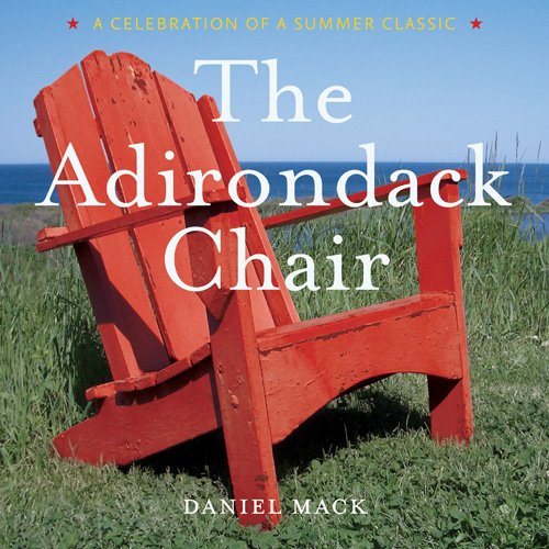 The Adirondack Chair: A Celebration of a Summer Classic (Chairs Outdoor Comfortable)