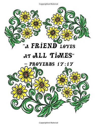 Download A Friend Loves at All Times - Proverbs 17:17: 110 page (8.5 x 11 inch) Large Composition Book - Christian Notebook Diary with Inspirational Scripture ... (Floral Christian Notebooks and Journals) ebook