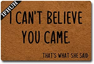 IFHUH I Can't Believe You Came That's What She Said Doormat Funny Welcome Mat Front Door Mat Rubber Non Slip Backing Funny Doormat Indoor Outdoor Rug 23.6 in(W) X 15.7 in(L)