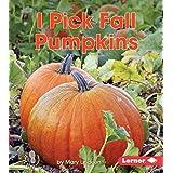 I Pick Fall Pumpkins (First Step Nonfiction - Observing Fall)