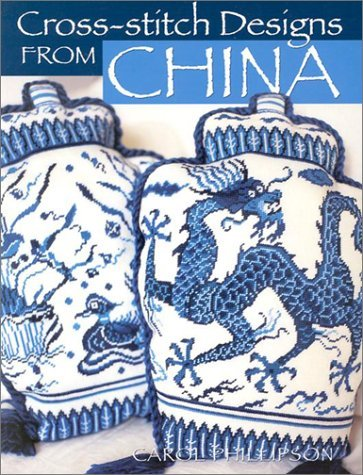 Cross-stitch Designs from China by Carol Phillipson (29-Nov-2001) Paperback ()