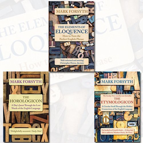 Mark Forsyth Collection 3 Books Bundle (The Elements of Eloquence: How To Turn the Perfect English Phrase, The Horologicon, The Etymologicon)