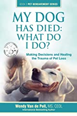 My Dog Has Died: What Do I Do?: Making Decisions and Healing the Trauma of Pet Loss (Book 2 Pet Bereavement Series) Paperback