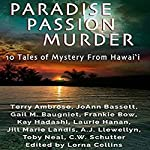 Paradise, Passion, Murder: 10 Tales of Mystery from Hawaii | Terry Ambrose,JoAnn Bassett,Gail Baugniet,Frankie Bow,Kay Hadashi,Laurie Hanan,Jill Marie Landis
