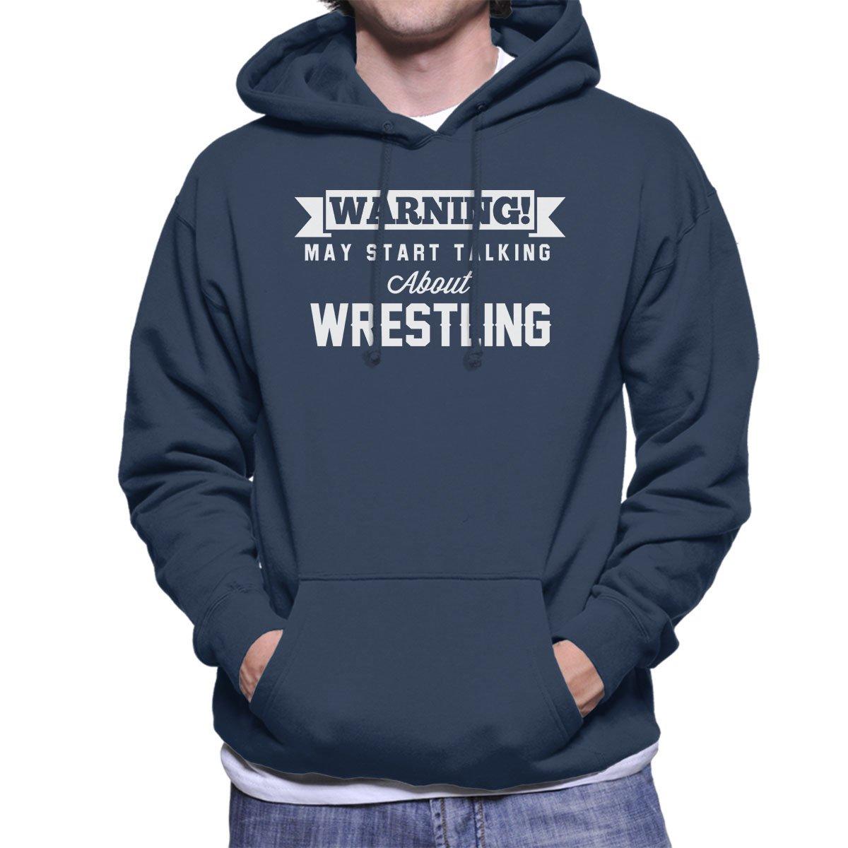 Warning May Start Talking About Wrestling Men's Hooded Sweatshirt