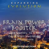 Expanding Evolution: Brain Power Booster: Increase Memory, IQ & Focus, Day & Night Meditation & Affirmations