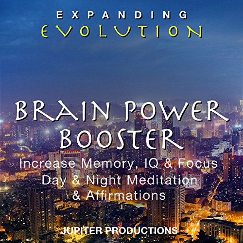 Expanding Evolution: Brain Power Booster: Increase Memory, IQ & Focus, Day & Night Meditation & Affirmations by Jupiter Productions