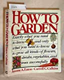 How to Garden, Jerome A. Eaton and Carroll C. Calkins, 0394493834