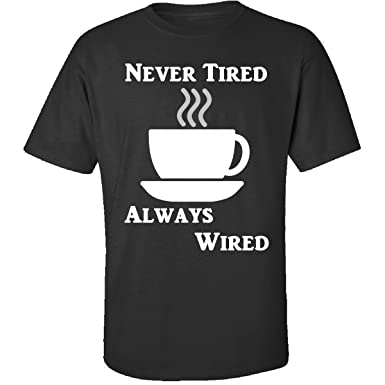 Never Tired Always Wired Coffee Caffeine - Adult Shirt | Amazon.com