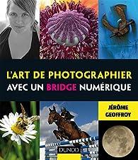 L'art de photographier avec un bridge numérique par Jérôme Geoffroy