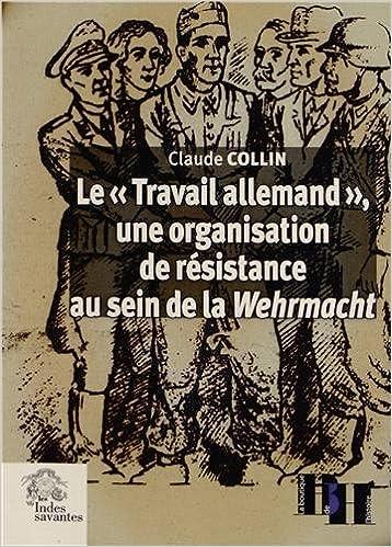 """Livres en ligne gratuits à télécharger Le """"Travail allemand"""" une organisation de résistance au sein de la Wehrmacht PDF DJVU FB2 2846543526"""