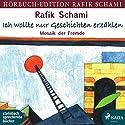 Ich wollte nur Geschichten erzählen: Mosaik der Fremde Hörbuch von Rafik Schami Gesprochen von: Wolfgang Berger