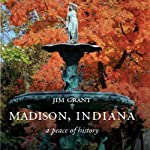 Madison, Indiana: A Peace of History | Jim Grant