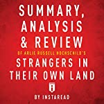 Summary, Analysis & Review of Arlie Russell Hochschild's Strangers in Their Own Land by Instaread |  Instaread
