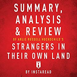 Summary, Analysis & Review of Arlie Russell Hochschild's Strangers in Their Own Land by Instaread