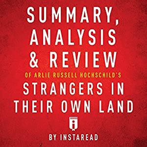 Summary, Analysis & Review of Arlie Russell Hochschild's Strangers in Their Own Land by Instaread Audiobook