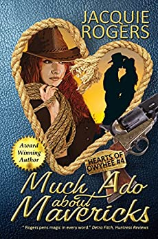 Much Ado About Mavericks (Hearts of Owyhee Book 4) by [Rogers, Jacquie]