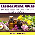 Essential Oils: 50 Best Essential Oils for Stress Relief and Anxiety | K.M. Kassi