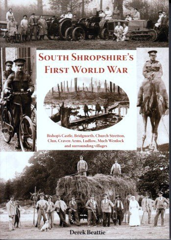 - South Shropshire's First World War: Bishop's Castle, Bridgnorth, Church Stretton, Clun, Craven Arms, Ludlow,  Much Wenlock and Surrounding Villages