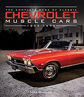 the complete book of classic chevrolet muscle cars 1955 1974 complete book series
