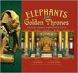 Descargar gratis Elephants And Golden Thrones: Inside China's Forbidden City PDF