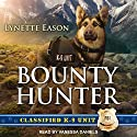 Bounty Hunter: Classified K-9 Unit Series, Book 4 Audiobook by Lynette Eason Narrated by Vanessa Daniels
