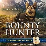Bounty Hunter: Classified K-9 Unit Series, Book 4 | Lynette Eason