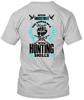 ec056217b The Power of A Woman with Hunting Skills T Shirt, I Love Hunting T Shirt