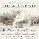 There is a River: The Story of Edgar Cayce | Thomas Sugrue