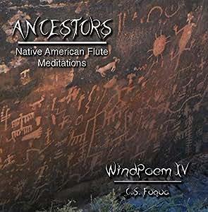 Ancestors ~ WindPoem IV ~ Native American Flute Meditations