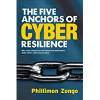 The Five Anchors of Cyber Resilience: Why some enterprises are hacked into bankruptcy, while others easily bounce back