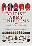 British Army Uniforms from 1751 to 1783: Including