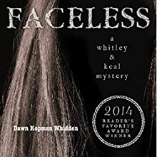 Faceless: A Whitley and Keal Mystery, Book 2 Audiobook by Dawn Kopman Whidden Narrated by Amy Deuchler