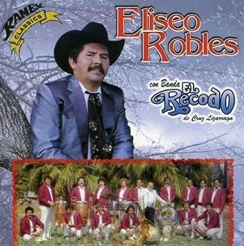 Eliseo Robles - Eliseo Robles (Con La Banda El Recodo Ramex-150124) - Amazon.com Music