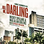 Kill Me, Darling: A Mike Hammer Novel | Mickey Spillane,Max Allan Collins