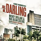 Kill Me, Darling: A Mike Hammer Novel | Mickey Spillane, Max Allan Collins