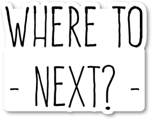 Where to Next Sticker Travel Wanderlust Stickers - Laptop Stickers - 2.5 Inches Vinyl Decal - Laptop, Phone, Tablet Vinyl Decal Sticker S214697