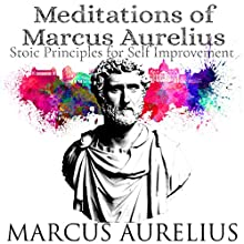 Meditations of Marcus Aurelius: Stoic Principles for Self-Improvement Audiobook by Marcus Aurelius Narrated by Kevin Theis