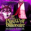The PlayWolf Billionaire: PlayShifters, Book 4 Audiobook by Maria Amor Narrated by Addison Spear
