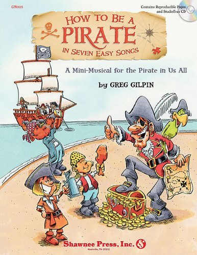 How to Be a Pirate in Seven Easy Songs: A Mini-Musical for the Pirate in Us All