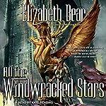 All the Windwracked Stars: Edda of Burdens Series, Book 1    Elizabeth Bear