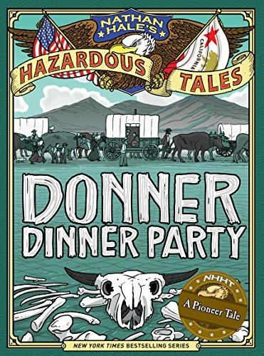 Donner Dinner Party (Nathan Hale's Hazardous Tales #3)