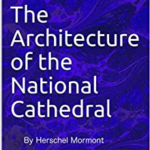 The Architecture of the National Cathedral Audiobook by Herschel Mormont Narrated by Miranda Webster