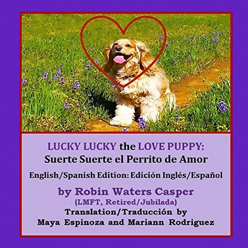 Lucky Lucky the Love Puppy: Suerte Suerte el Perrito de Amor: English/Spanish Edition: Edicion de Ingles y Espanol [Casper, Robin Waters] (Tapa Blanda)