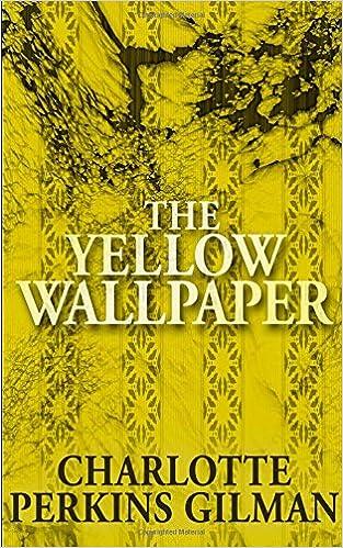 The Yellow Wallpaper Charlotte Perkins Gilman Deborah Bennison 9781484145623 Amazon Books