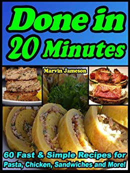 Done in 20 Minutes: 60 Fast Recipes for Pasta, Chicken, Sandwiches and More (Quick & Simple Cooking Book 1) by [Jameson, Marvin]